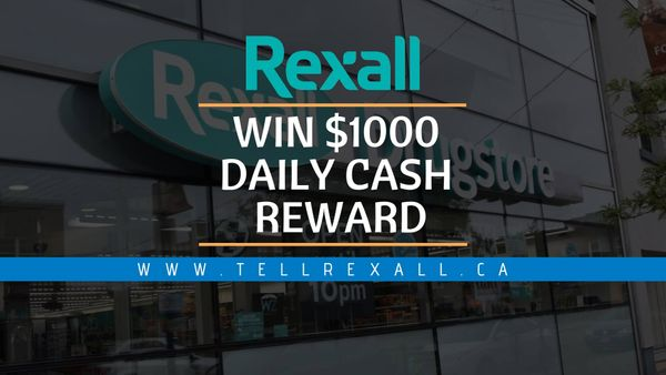 www.tellrexall.ca | Share Your Feedback & Win $1000 Cash Daily