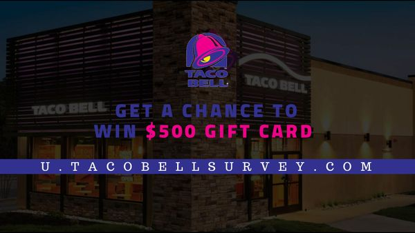 Complete Taco Bell UK survey to win $500 Cash Prize