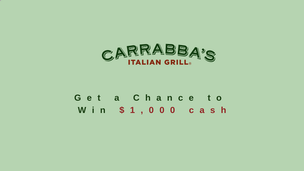 Tell Carrabba's Feedback in Survey to Win $1,000 Cash Prize